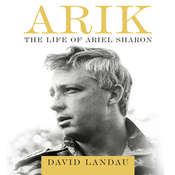 Arik: The Life of Ariel Sharon Audiobook, by David Landau