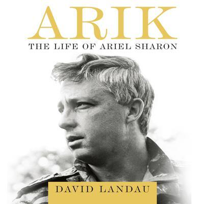ARIK: The Life of Ariel Sharon Audiobook, by David Landau