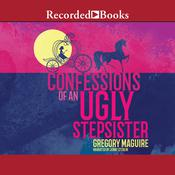 Confessions of an Ugly Stepsister Audiobook, by Gregory Maguire