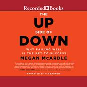 The Up Side of Down: Why Failing Well Is the Key to Success, by Megan McArdle
