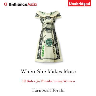 When She Makes More: 10 Rules for Breadwinning Women Audiobook, by Farnoosh Torabi