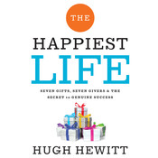 The Happiest Life: Seven Gifts, Seven Givers, and the Secret to Genuine Success, by Hugh Hewitt
