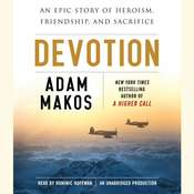 Devotion: An Epic Story of Heroism, Friendship, and Sacrifice, by Adam Makos