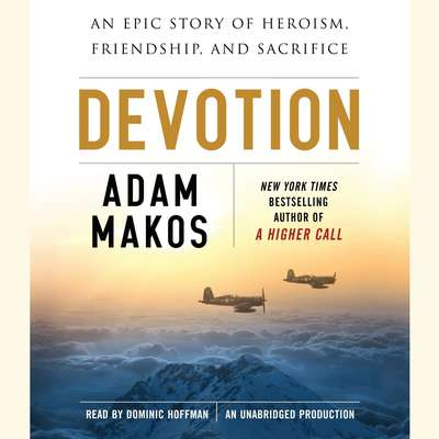 Devotion: An Epic Story of Heroism, Friendship, and Sacrifice Audiobook, by Adam Makos