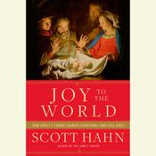 Joy to the World: How Christs Coming Changed Everything (and Still Does) Audiobook, by Scott Hahn