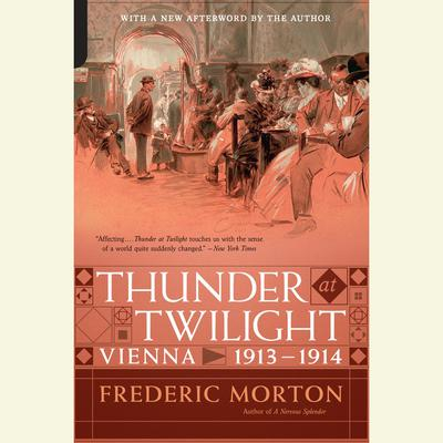 Thunder at Twilight: Vienna 1913/1914 Audiobook, by Frederic Morton