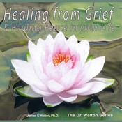 Healing from Grief & Finding Peace in Your Life, by James E. Walton