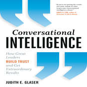 Conversational Intelligence: How Great Leaders Build Trust and Get Extraordinary Results, by Judith E. Glaser
