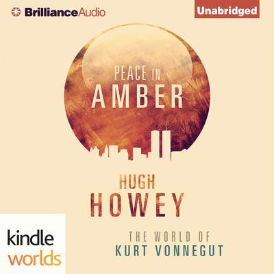 Peace in Amber: The World of Kurt Vonnegut Audiobook, by Hugh Howey