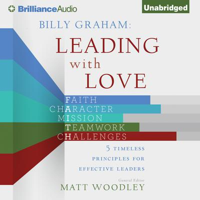 Billy Graham: Leading with Love: 5 Timeless Principles for Effective Leaders Audiobook, by Matt Woodley