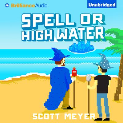 Spell or High Water Audiobook, by Scott Meyer