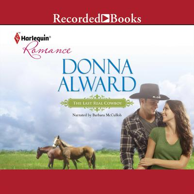 The Last Real Cowboy Audiobook, by Donna Alward