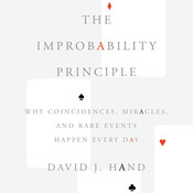 The Improbability Principle: Why Coincidences, Miracles, and Rare Events Happen Every Day, by David J. Hand