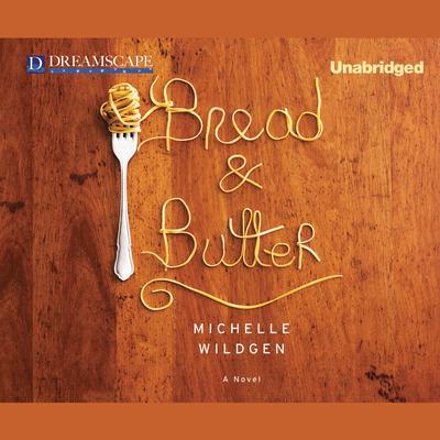 Bread and Butter Audiobook, by Michelle Wildgen