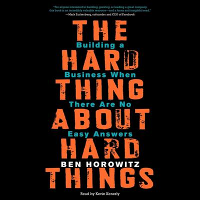 The Hard Thing About Hard Things: Building a Business When There Are No Easy Answers Audiobook, by Ben Horowitz