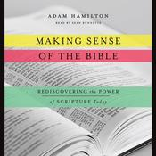 Making Sense of the Bible: Rediscovering the Power of Scripture Today, by Adam Hamilton