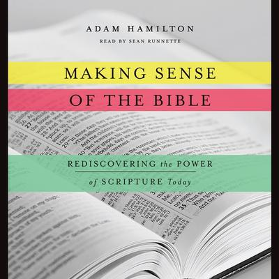 Making Sense of the Bible: Rediscovering the Power of Scripture Today Audiobook, by Adam Hamilton