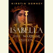 Isabella: The Warrior Queen Audiobook, by Kirstin Downey