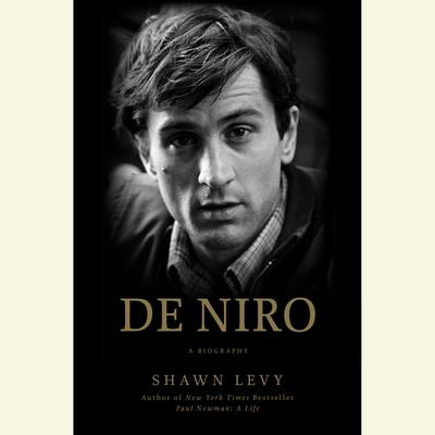 De Niro: A Life Audiobook, by Shawn Levy