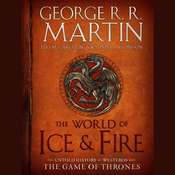 The World of Ice & Fire: The Untold History of Westeros and the Game of Thrones Audiobook, by George R. R. Martin, Elio Garcia, Linda Antonsson
