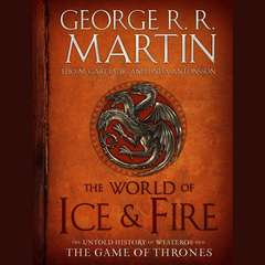 The World of Ice & Fire: The Untold History of Westeros and the Game of Thrones Audiobook, by George R. R. Martin, Elio M. García, Elio Garcia, Linda Antonsson