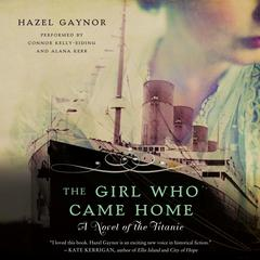 The Girl Who Came Home: A Novel of the Titanic Audiobook, by Hazel Gaynor
