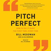 Pitch Perfect: How to Say It Right the First Time, Every Time Audiobook, by Bill McGowan, Alisa Bowman