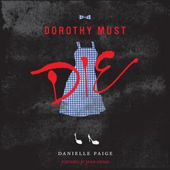 Dorothy Must Die Audiobook, by Danielle Paige