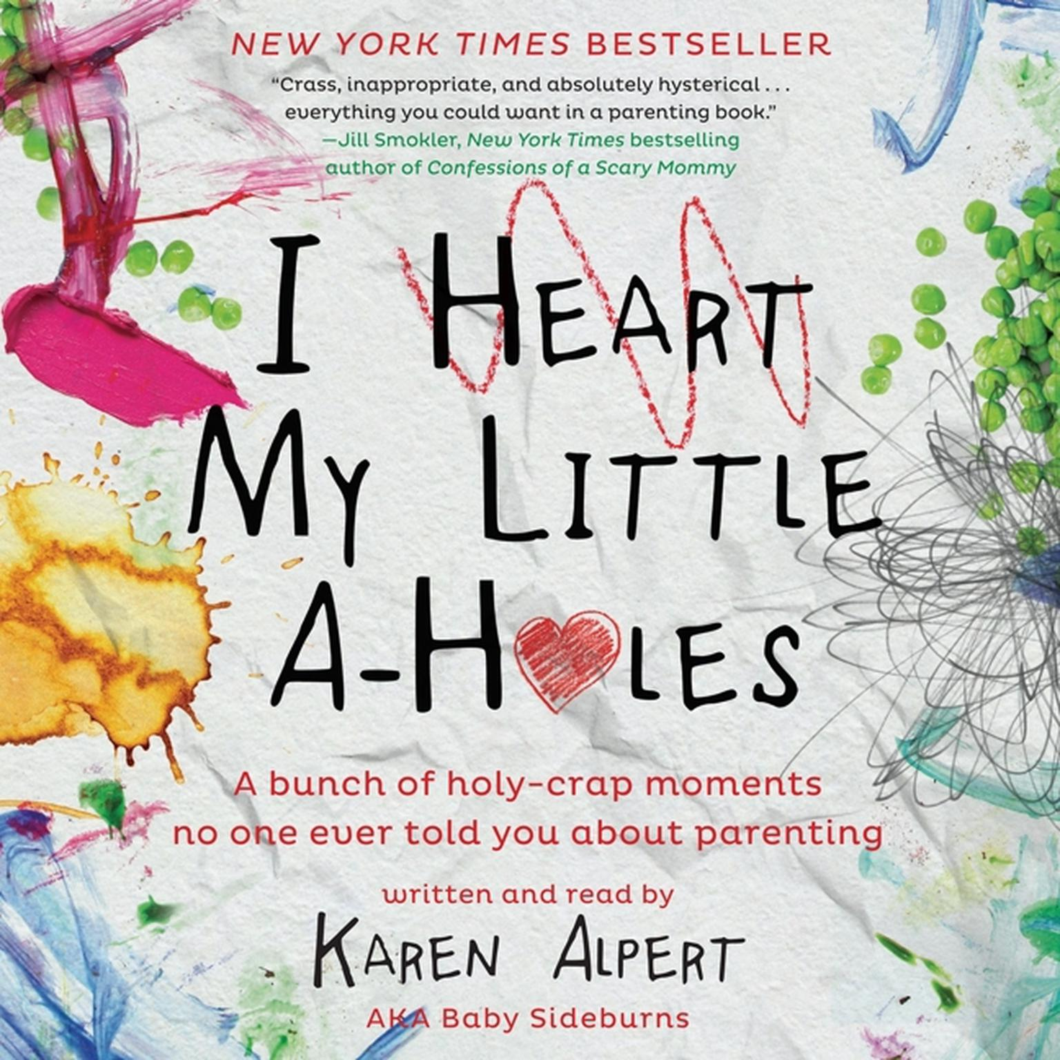 Printable I Heart My Little A-Holes: A Bunch of Holy-Crap Moments No One Ever Told You about Parenting Audiobook Cover Art