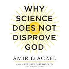 Why Science Does Not Disprove God Audiobook, by Amir D. Aczel, Amir Aczel