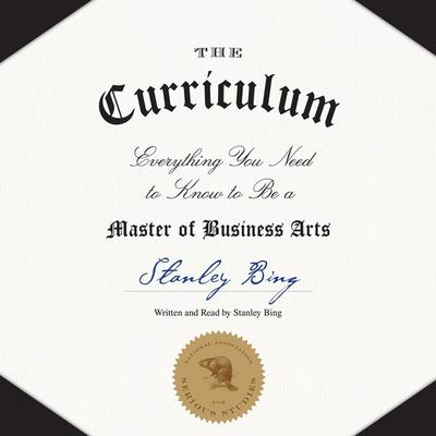 The Curriculum: Everything You Need to Know to Be a Master of Business Arts Audiobook, by Stanley Bing