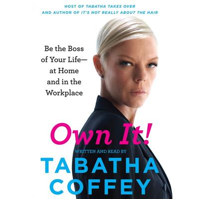 Own It!: Be the Boss of Your Life--at Home and in the Workplace Audiobook, by Tabatha Coffey