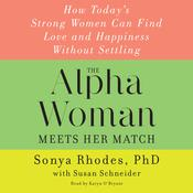 The Alpha Woman Meets Her Match: How Todays Strong Women Can Find Love and Happiness Without Settling, by Sonya Rhodes