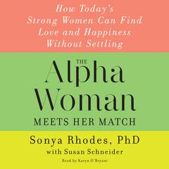 The Alpha Woman Meets Her Match: How Todays Strong Women Can Find Love and Happiness Without Settling Audiobook, by