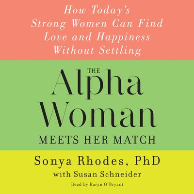 The Alpha Woman Meets Her Match: How Todays Strong Women Can Find Love and Happiness Without Settling Audiobook, by Sonya Rhodes