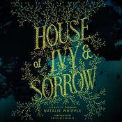 House of Ivy & Sorrow Audiobook, by Natalie Whipple