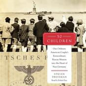 50 Children: One Ordinary American Couple's Extraordinary Rescue Mission into the Heart of Nazi Germany, by Steven Pressman