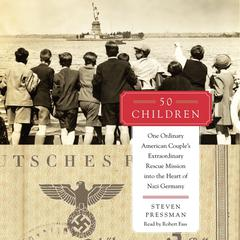 50 Children: One Ordinary American Couples Extraordinary Rescue Mission into the Heart of Nazi Germany Audiobook, by Steven Pressman