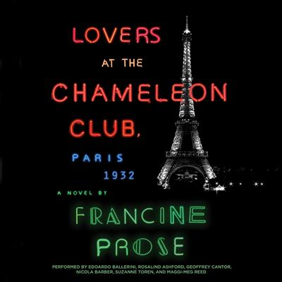 Lovers at the Chameleon Club, Paris 1932: A Novel Audiobook, by Francine Prose