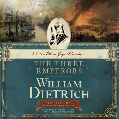 The Three Emperors: An Ethan Gage Adventure Audiobook, by William Dietrich
