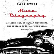Auto Biography: A Classic Car, an Outlaw Motorhead, and 57 Years of the American Dream, by Earl Swift