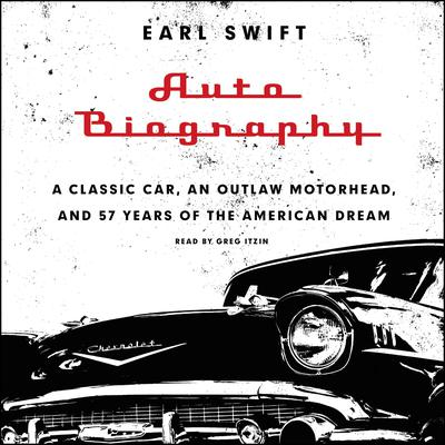 Auto Biography: A Classic Car, an Outlaw Motorhead, and 57 Years of the American Dream Audiobook, by Earl Swift