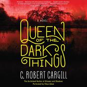 Queen of the Dark Things: A Novel, by C. Robert Cargill