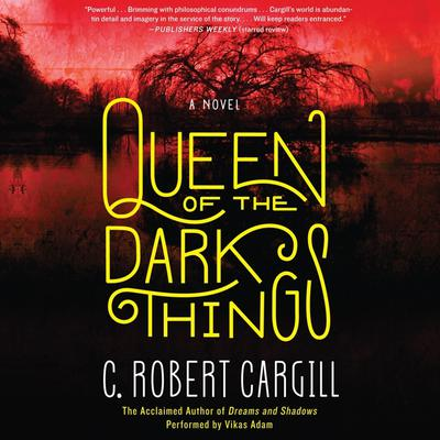 Queen of the Dark Things: A Novel Audiobook, by C. Robert Cargill