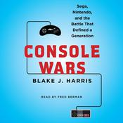 Console Wars: Sega, Nintendo, and the Battle that Defined a Generation, by Blake J. Harris