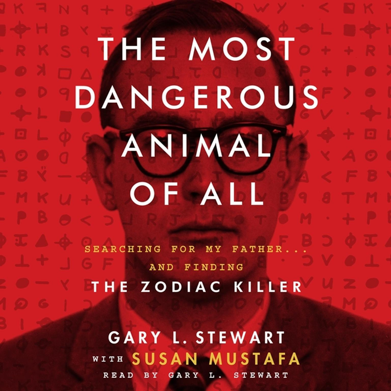 Printable The Most Dangerous Animal of All: Searching for My Father...and Finding the Zodiac Killer Audiobook Cover Art
