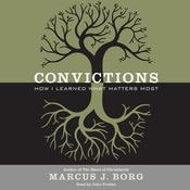 Convictions: How I Learned What Matters Most, by Marcus J. Borg