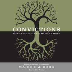 Convictions: How I Learned What Matters Most Audiobook, by Marcus J. Borg