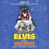 Elvis and the Underdogs: Secrets, Secret Service, and Room Service Audiobook, by Jenny Lee