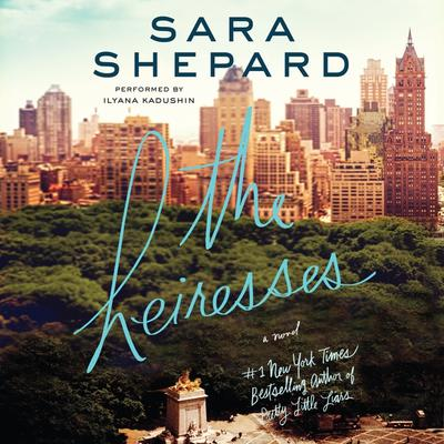 The Heiresses: A Novel Audiobook, by Sara Shepard